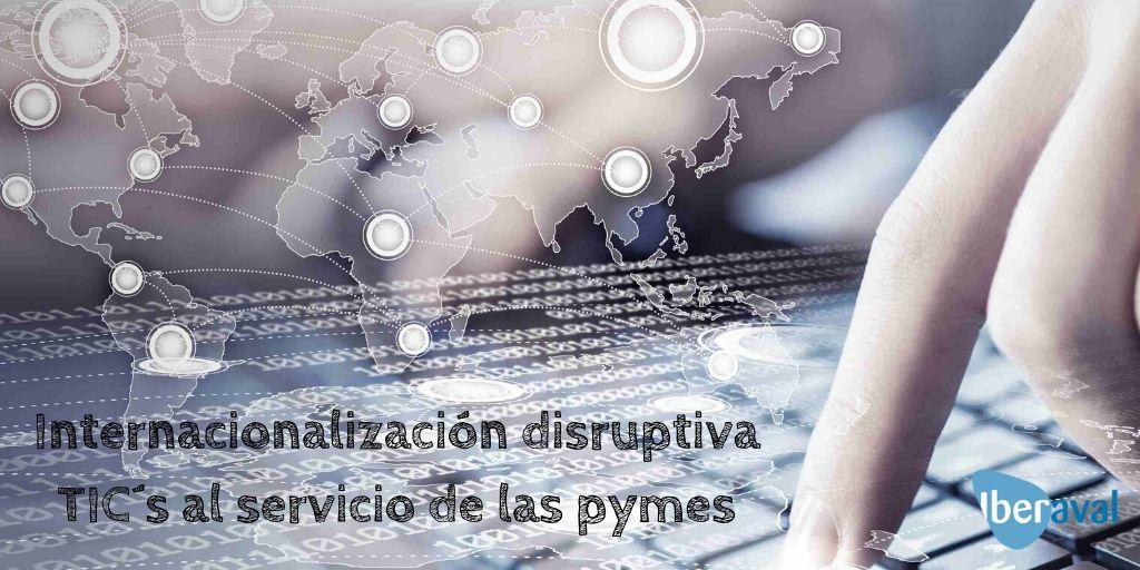 Internacionalización disruptiva: TICs al servicio de las pymes