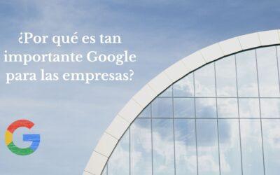 ¿Por qué es tan importante Google para las empresas?